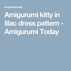 Amigurumi kitty in lilac dress pattern - Amigurumi Today