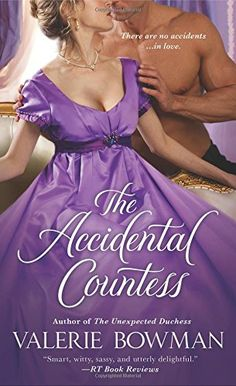 The Accidental Countess  by Valerie Bowman  Genre: Historical Romance   CAN A SCANDALOUS CHARADE . . . LEAD TO TRUE AND LASTING LOVE?