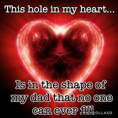 There is such a hole in my Heart with my Daddy gone Dad In Heaven Quotes, Daddy In Heaven, Daddy Quotes, Father Quotes, Daddy I Miss You, Rip Daddy, I Love My Dad, Missing Dad, Grief Poems