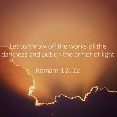 - Romans 13:12