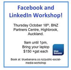 A cracking LinkedIn and Facebook workshop for you in October, and only $172.50 each! http://www.bluebanana.co.nz/public-social-media-workshop.html