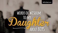 All Pro Dad shares words of wisdom for daughters on how to prudent about boys and spot their hidden character qualities.