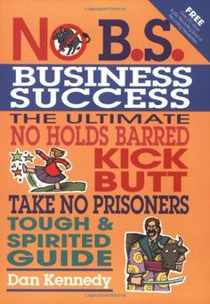 http://www.amazon.com/B-S-Business-Success-Dan-Kennedy/dp/1932531106/ref=sr_1_1?s=books=UTF8=1373858125=1-1=no+b.s.+business+success