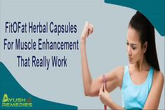 You can find more details about the herbal muscle enhancement capsules at http://www.ayushremedies.com/weight-gain-supplements-for-men.htm  Dear friend, in this video we are going to discuss about the herbal muscle enhancement capsules. FitOFat capsules for muscle enhancement are the natural ways to gain muscles and body weight by maintaining the balance of hormonal secretion.