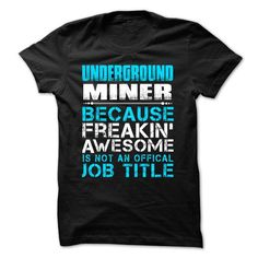 Hot Seller - UNDERGROUND MINER - FREAKING AWESOME - #gifts #day gift. TRY => https://www.sunfrog.com/Faith/Hot-Seller--UNDERGROUND-MINER--FREAKING-AWESOME.html?68278