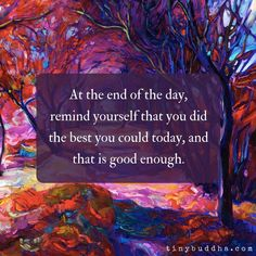 At the end of the day, remind yourself that you did the best you could today, and that is good enough. Inspirational Thoughts, Positive Thoughts, Positive Quotes, Inspiring Sayings, Daily Thoughts, Wise Sayings, Positive Outlook, Amazing Quotes, Great Quotes
