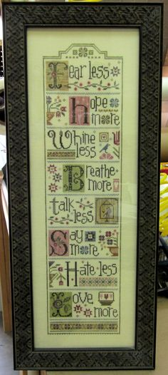 Beautiful cross stitch.  Great advice for us all!  Framed by Frameworks of Utah