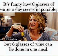 Eight glasses of wine is a lot!!!! I would be on my ass lol.