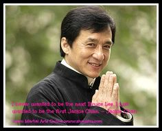 I never wanted to be the next Bruce Lee. I just wanted to be the first Jackie Chan. ~ Jackie Chan   Shou Shu Online
