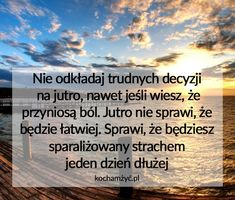 Nie odkładaj trudnych decyzji na jutro nawet Attitude, Motto, Time Management, Humor, Boss Lady, Food For Thought, Quotations, Texts, Mindfulness
