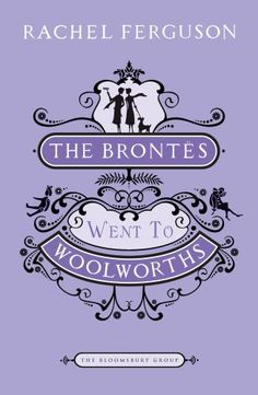 woolworths day ~ Feb 22 ~ the brontës went to woolworths, by rachel ferguson ~ looks like a good read!