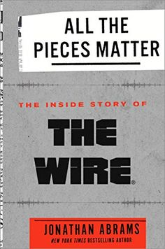 All the Pieces Matter: The Inside Story of The Wire® by J...