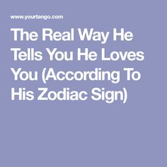 The Real Way He Tells You He Loves You (According To His Zodiac Sign)