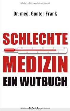 Schlechte Medizin: Ein Wutbuch von Dr. med. Gunter Frank, http://www.amazon.de/dp/3813504735/ref=cm_sw_r_pi_dp_NToZqb09X8WAD