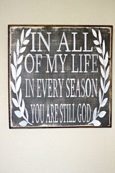 To every time there is a season, to every season there is a rhyme. Our God is still God through all trials, temptations, joyful times and struggles. I created this sign to be a gentle reminder that He is still God. Grey and cream with walnut wood frame. By linenandlaceshop, $49.00