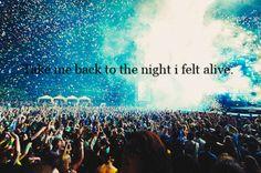 take me back to the night i felt alive.