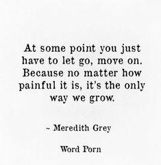Grey's Anatomy quote - let go Greys Anatomy Frases, Grey Anatomy Quotes, The Words, Merideth Grey Quotes, Meridith Grey, Words Quotes, Me Quotes, Sayings, Yearbook Quotes