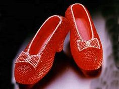 """There is no place like home....1,350 carats of it from 4,600 pieces of rubies were placed on these shoes that were made to celebrate the golden anniversary of, The Wizard of Oz"""".  The original slippers made of satin and embedded with red sequins sold for $666,000.  Dorothy could by a lot of homes...I am just sayin'"""