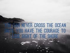 You can never cross the ocean until you have the courage to lose sight of the shore Mission Trip Quotes, Motivational Quotes, Inspirational Quotes, Senior Quotes, Scripture Quotes, Social Work, Just Do It, Travel Quotes, Ocean