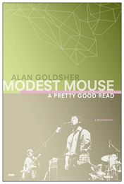 """Modest Mouse: A Pretty Good Read."" Isaac Brock threatened to kill me over this one."
