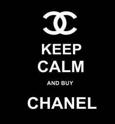 Chanel Chanel Chanel. If you can't afford it, just read this as: Keep calm and let Coco Chanel inspire you.