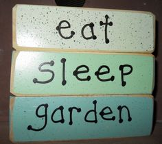 Eat. Sleep. Garden. The garden block reverses to pull weeds because isn't that what it's really all about? grandmas-trunk.com