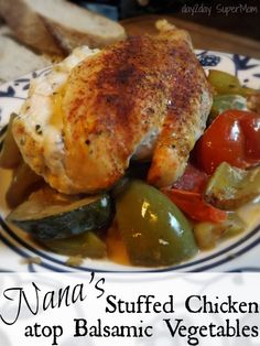 Nana's Stuffed Chicken atop Balsamic Vegetables ~ day2day SuperMom on MyRecipeMagic.com