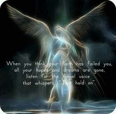 """When you think your Faith has failed you, all your hopes and dreams are gone, listen for the Angel voice that whispers, """"Just hold on"""". X ღɱɧღ Angels Among Us, My Demons, Angels And Demons, Fallen Angels, Angel Protector, I Believe In Angels, Ange Demon, My Guardian Angel, Angel Pictures"""