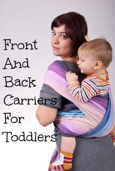 Stylish & Comfortable Front And Back Carriers For Toddlers: Looking for front and back carries for toddlers that will let you carry your little one in comfort and style? Check out a few of our favorite solutions!