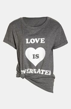 Love is overrated? Agree with this shirt.
