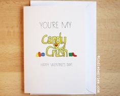 You're my Candy Crush - funny geek valentines day love card - for gaming addicts and general nerds!