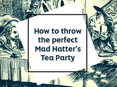 How to Throw the Perfect Mad Hatter's Tea Party