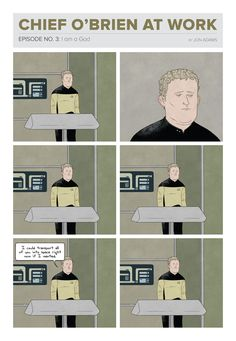Chief O'Brien at Work If you've ever felt lost and worthless, step aside, because someone else feels even more so, and his name is Chief O'Brien of the Starship Enterprise. Fans of Star Trek: The Next Generation, crappy jobs, and ennui will enjoy our short-lived Chief O'Brien at Work comics.
