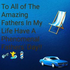 To All of The Amazing Fathers In My Life Have A Phenomenal Fathers' Day!! #happydaddysday #Fathers #Dads #familiytime