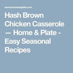 Hash Brown Chicken Casserole — Home & Plate - Easy Seasonal Recipes