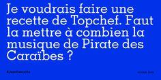 Je voudrais faire une recette de Topchef. Faut la mettre à combien la musique de Pirate des Caraïbes ?