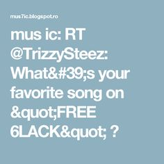 """mus ic: RT @TrizzySteez: What's your favorite song on """"FREE 6LACK"""" ?"""