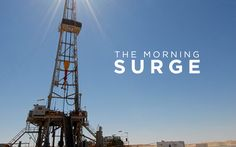 The Morning Surge | January 27, 2017 - It's Friday! Welcome to the end of the week. We're that much closer to the weekend and a Sunday without any football. This is The Morning Surge, a wrap-up of breaking oil and gas news from the past twelve hours, and the good news is... - TheSurge.com