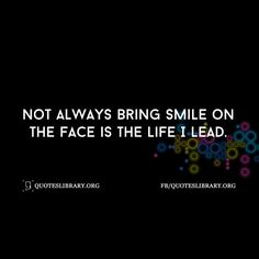 Not Always Bring Smile On The Face Is The Life I Lead