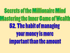 Secrets of the Millionaire Mind - Mastering the Inner Game of Wealth: 52. The habit of managing your money is more important than the amount