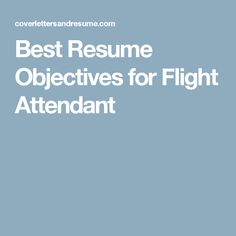 this page contains 6 best resume objectives for the resume of flight attendant 3 for experienced candidates and 3 for entry level