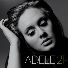 Adele - 21 (the soundtrack to my summer of 2011)