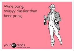 Wine pong... Great Quotes, Me Quotes, Funny Quotes, Thats The Way, E Cards, Look At You, Someecards, Looks Cool, Make You Smile