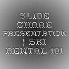 Slide Share Presentation | Ski Rental 101