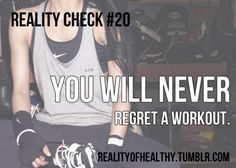 But you WILL, however, regret SKIPPING a workout.
