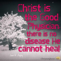 Daily Devotional - Christ, The Good Physician:  James H. Aughey- #Christianquote
