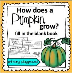 How Does A Pumpkin Grow?  Fill In the Blank Book  This is a 9 page book explaining how a pumpkin grows in a few easy sentences on each page. The last sentence is reworded with a fill in the blank for reading comprehension. It's an easy project for the kids to cut, color and staple the book together when finished!**************************************************************************You may also likeCinco de Mayo Fill in the Blank Book How Does A Ladybug Grow Fill in the Blank BookHow Do B...