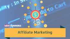 WooCommerce Affiliate Marketing – An Introduction