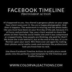 Its happened before, itll happen again. Clients are so excited over your photos that they quickly crop and make their own timeline cover out of your sneak peek. Your photo becomes fuzzy and watermark what watermark? No more! With our Facebook Timeline Photoshop Actions For Photographers, Free Advertising, Facebook Timeline Covers, Photography Lessons, Photo Link, Photoshop Tutorial, Photography Business, Improve Yourself, Photo Editing
