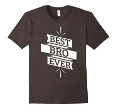 Best Bro Ever T-shirt | Brother gifts Friend Tee shirt funny